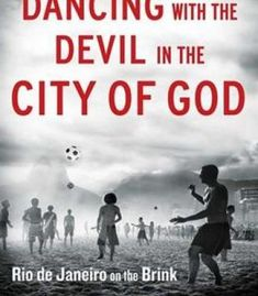 Dancing With The Devil In The City Of God: Rio De Janeiro On The Brink PDF