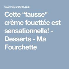 """Cette """"fausse"""" crème fouettée est sensationnelle! - Desserts - Ma Fourchette"""
