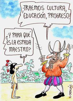 "Dia de la Raza. Columbus Day ""We bring culture, education, progress! And what is the sword for, teacher?"""