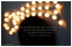 Mein Papa sagt...  Das ist das Wunder der Heiligen Nacht, dass in die Dunkelheit der Erde die helle Sonne scheint.  Friedrich von Bodelschwingh    Weisheiten und Zitate TÄGLICH NEU auf www.MeinPapasagt.de