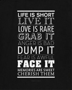 Live it. Grab it. Dump it. Face it.
