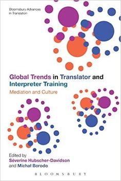 Global trends in translator and interpreter training : mediation and culture / edited by Séverine Hubscher-Davidson and Michał Borodo