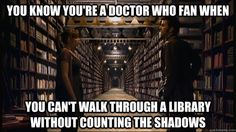 you know you're a Doctor who fan when you can't walk through - Silence in the Library