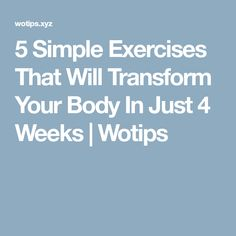 5 Simple Exercises That Will Transform Your Body In Just 4 Weeks | Wotips