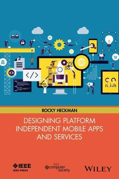 Designing Platform Independent Mobile Apps and Services: Your Idea, on Any…