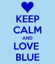 KEEP CALM AND LOVE BLUE