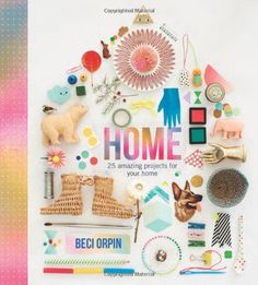 Home: 25 Amazing Projects for Your Home: Amazon.de: Beci Orpin: Englische Bücher