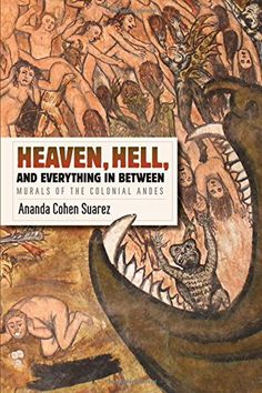 Heaven, Hell, and Everything In Between: Murals of the Colonial Andes (Ananda Cohen Suarez) /  F3429.3.P34 C64 2016 /  http://catalog.wrlc.org/cgi-bin/Pwebrecon.cgi?BBID=16199283
