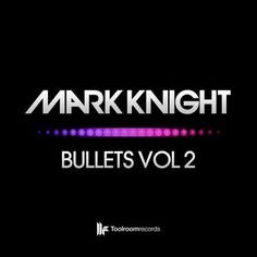 Mark Knight: EP; Bullets Vol. 2.