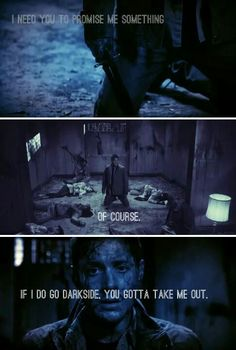 Dean Winchester: If I do go darkside you gotta take me out #spn