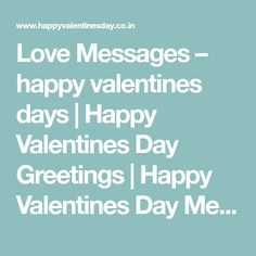 Love Messages – happy valentines days | Happy Valentines Day Greetings | Happy Valentines Day Messages | Happy Valentines Day Gifts | Happy Valentines Day Wallpapers | Valentines Day SMS