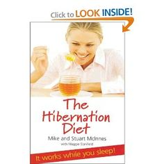 The Hibernation Diet /by Mike McInnes. This works. I did it for 3 months and lost 15 pounds. I really need to do it again. The science behind it is interesting but mostly after eating a tablespoon of sugar a day I didn't want anything else sweet. That is saying a lot cuz I love sugar!