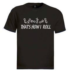 Thats How I Roll T-Shirt Brand new 100% cotton standard weight t-shirt as shown in the picture. Express yourself through our t-shirts and make a statement. Add this item to your shopping cart by choosing the size and color you like. - See more at: http://www.greenturtle.com/Funny/Funny/Thats-How-I-Roll-T-Shirt-5487/#sthash.mVm6UcTc.dpuf