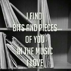 I also find bits of you in the music I hate. Less, but still.
