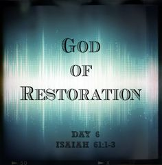 God of Restoration {Day Book Of Isaiah, Isaiah 61, Christian Women, Christian Quotes, Spiritual Inspiration, Heavenly Father, Words Of Encouragement, Holy Spirit, Jesus Christ