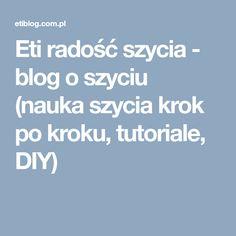Eti radość szycia - blog o szyciu (nauka szycia krok po kroku, tutoriale, DIY)