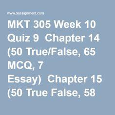 MKT 305 Week 10 Quiz 9  Chapter 14 (50 True/False, 65 MCQ, 7 Essay)  Chapter 15 (50 True False, 58 MCQ, 7 Essay)