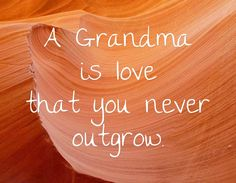 A Grandma is love that you never outgrow.