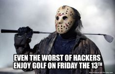 even the worst of hackers enjoy golf on Friday the 13th