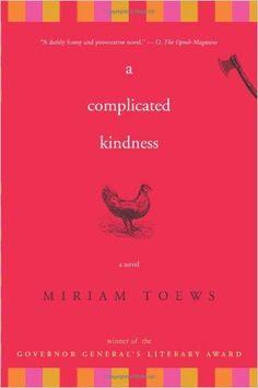 A Complicated Kindness: A Novel: Miriam Toews: 9781582433226: Amazon.com: Books