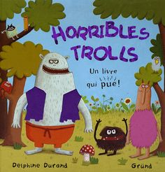 Terrible Trolls (text by the publisher MacMillan-UK/ Gründ: French version: Horribles Trolls) =A touch-and-feel book / illus: Delphine Durand