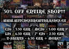 At this point of time there are 84 hours left in the 50% WITCHES BREW sale which does include the entire shop and all her releases as well as the entire NAZGULS EYRIE and BARBARIAN WRATH discographies. Well, what's left of them. If you are still looking for a worthy cause to donate your x-mass bonuses, parental handouts, college funds or simply your December mortgage rate to, here's your chance because frankly, giving the amount of work this sale has caused my darling wife I doubt strongly…