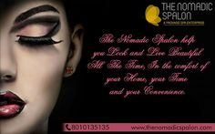 #The_Nomadic_Spalon Help You Look And Live Beautiful All The Time, In the comfort of your Home, your time and your convenience. #TheNomadicSpalon are awaiting your call...call us on 8010135135!!!!!! www.thenomadicspalon.com