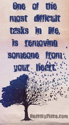 Quote on abuse - One of the most difficult tasks in life, is removing someone from your heart.