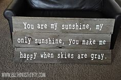 """""""You are my Sunshine"""" Barn wood sign.  LOVE this!  Using barn wood slats and vinyl letters cut with your Cricut   http://www.allthingsthrifty.com/2011/01/nursery-decorating-ideas-part-5-barn.html"""