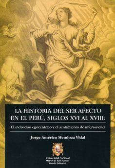 """Jorge Américo Mendoza Vidal: """"La historia del ser afecto en el Perú, siglos XVI al XVIII: El individuo egocéntrico y el sentimiento de inferioridad""""."""
