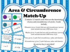 Contains 12 match cards that test the knowledge of area and circumference of circles. Cards include:Diameter given, 4 cards-find area and circumference (answer cards included decimals AND terms of pi for mixed matching!)Radius given, 4 cards-find area and circumference (answer cards included decimals AND terms of pi for mixed matching!)Area given, 2 cards-find circumference, radius and diameter.