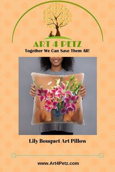 Lily Bouquet Art Pillow - Art 4 Petz - Unique Goods for a Cause from Art & Photos Dog Products, Unique Products, Floral Pillows, Soft Pillows, Lily Bouquet, Dog Lover Gifts, Lovers Art, Home Art, Original Art