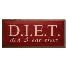 DIET- Did I Eat That! Ha, ha! Too funny! :)