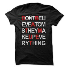 Dont Believe Atoms They Make Up Everything. T Shirt, Hoodie, Sweatshirt