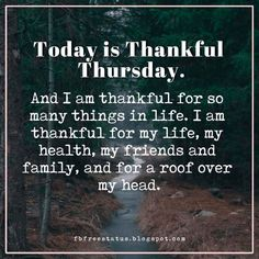 Today is Thankful Thursday. And I am thankful for so many things in life. I am thankful for my life, my health, my friends and family, and for a roof over my head. Thursday Greetings, Happy Wednesday Quotes, Thankful Thursday, Monday Quotes, Its Friday Quotes, Daily Quotes, Thursday Humor, Thursday Motivation, Motivation Quotes
