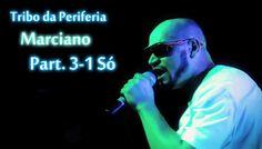 Tribo da Periferia Marciano Part. 3-1 Só 2013 Vídeo Clipe Download