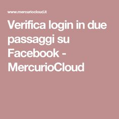 Verifica login in due passaggi su Facebook - MercurioCloud