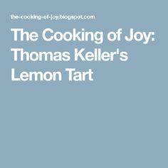 The Cooking of Joy: Thomas Keller's Lemon Tart