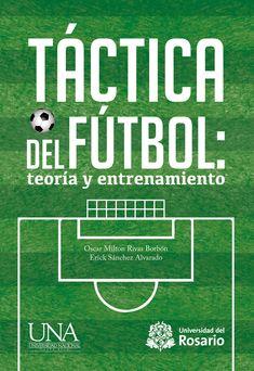 Táctica del fútbol: teoría y entrenamiento Título en inglés: Soccer Tactics: Theory and Training  Categoría: Medicina  Editorial: Editorial Universidad del Rosario  Autor: Oscar Milton Rivas Borbón, Erick Sánchez Alvarado  Año de edición: 2017  ISBN: 9789587389920  eISBN: 9789587389937 (ePub),