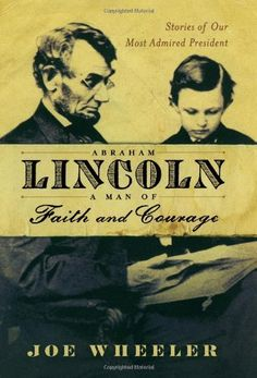 Abraham Lincoln, a Man of Faith and Courage: Stories of Our Most Admired President by Joe Wheeler. $15.98. Publication: January 29, 2008. 304 pages. Publisher: Howard Books (January 29, 2008). Save 24%!