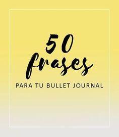 Bullet Journal, frases, frases en castellano, frases en español