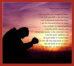 Native American Prayer -- I am still with you