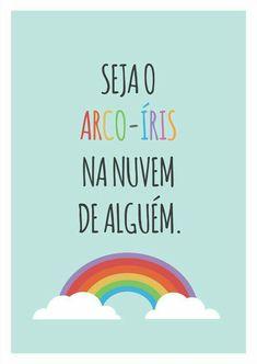 Poster frase seja o arco-íris na nuvem de alguem arco íris, positividade, Inspire Me, Sentences, Inspirational Quotes, Positivity, Rainbow, Thoughts, Motivation, Feelings, Sayings