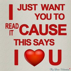 Love quote : Love : I just Want You To Read It Cause This Says I Love You