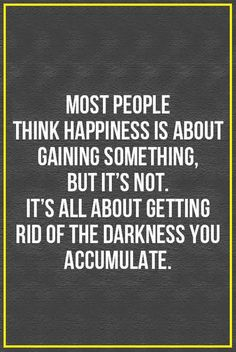 Most People think Happiness Is About Gaining Something