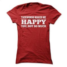TAEKWONDO MAKES ME HAPPY T SHIRTS - #customized hoodies #dc hoodies. I WANT THIS => https://www.sunfrog.com/Sports/TAEKWONDO-MAKES-ME-HAPPY-T-SHIRTS-Ladies.html?60505