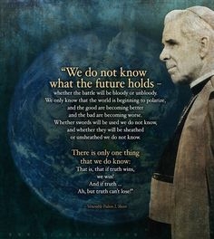 Fulton J.There is only one thing that we do know: That is, that if truth wins, we win! And if truth.Ah, but truth can't lose! Catholic Quotes, Catholic Prayers, Catholic Saints, Religious Quotes, Roman Catholic, Catholic Theology, Catholic Churches, Catholic Gentleman, Fulton Sheen