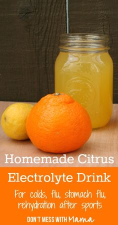 Homemade Citrus Electrolyte Drink for Colds, Flu, Stomach Flu, Rehydration After Sports - DontMesswithMama.com