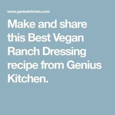 Make and share this Best Vegan Ranch Dressing recipe from Genius Kitchen.