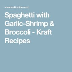 Spaghetti with Garlic-Shrimp & Broccoli - Kraft Recipes
